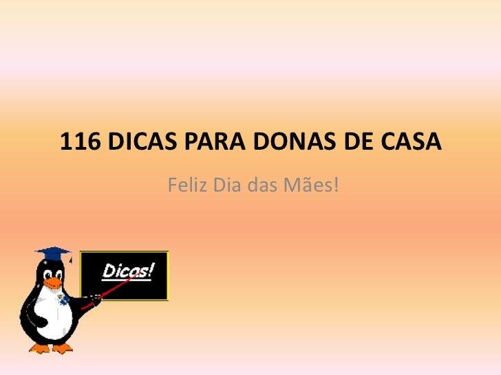 116 DICAS PARA DONAS DE CASA <br />Feliz Dia das Mães!<br />
