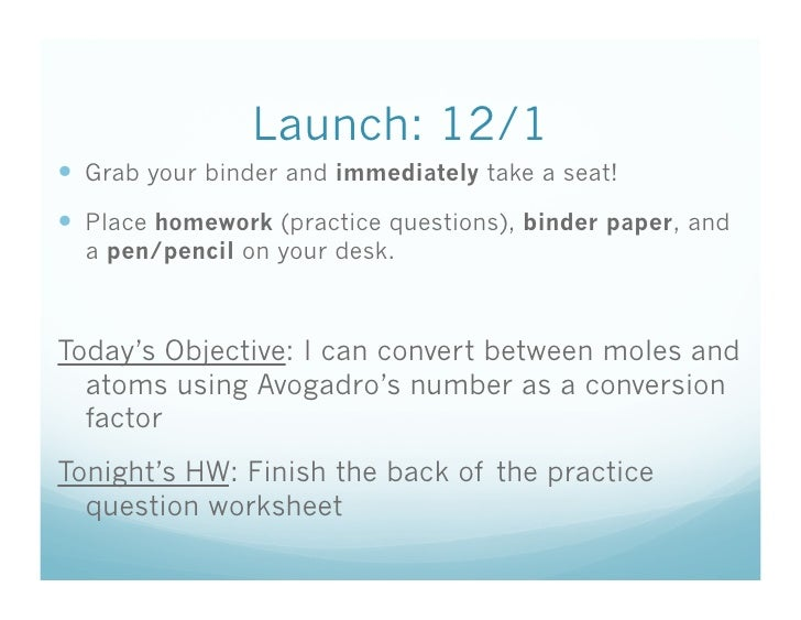 Launch: 12/1  Grab your binder and immediately take a seat!  Place homework (practice questions), binder paper, and   ...