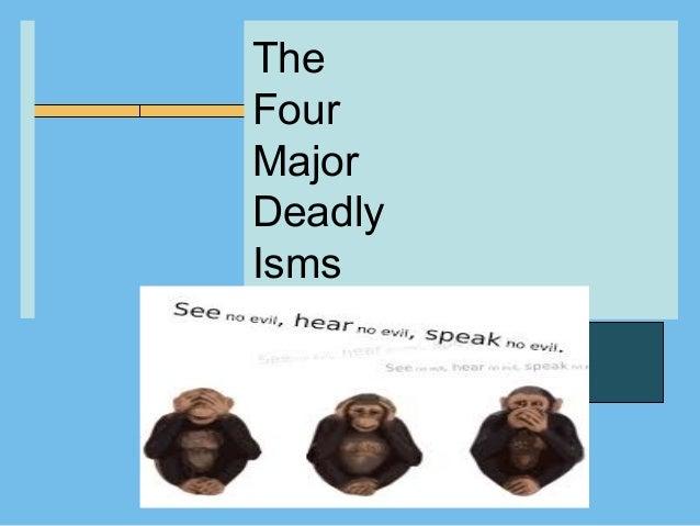 The Four Major Deadly Isms