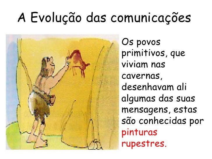A Evolução das comunicações                Os povos                primitivos, que                viviam nas              ...