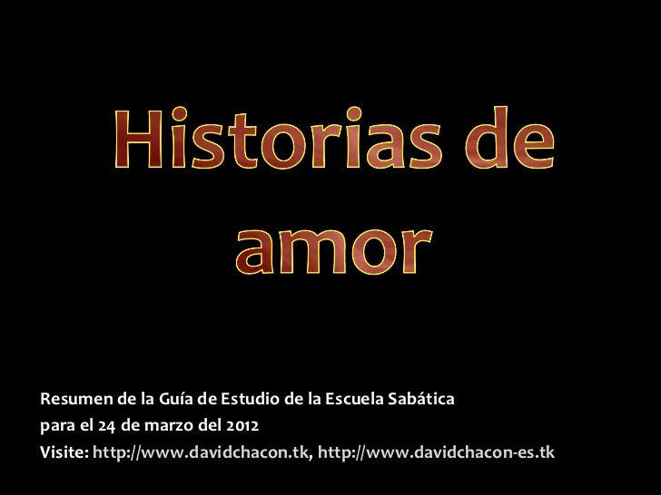 Resumen de la Guía de Estudio de la Escuela Sabáticapara el 24 de marzo del 2012Visite: http://www.davidchacon.tk, http://...