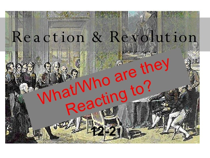 Reaction & Revolution 12-2  What/Who are they Reacting to?