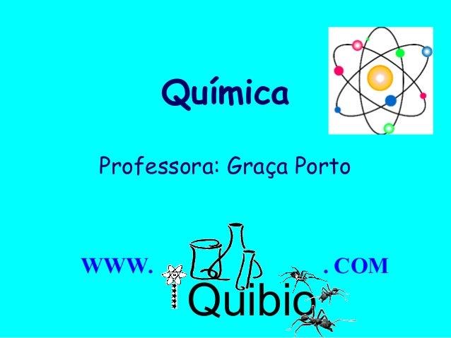 Química Professora: Graça PortoWWW.                 . COM        Quibio         Profa. Graça Porto
