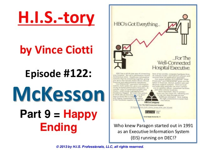 H.I.S.-tory by Vince Ciotti Episode #122:  McKesson Part 9 = Happy Ending  Who knew Paragon started out in 1991 as an Exec...