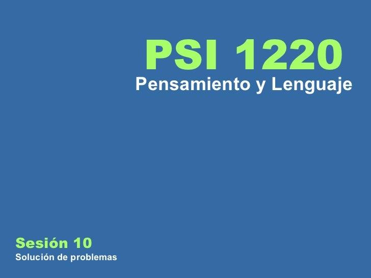 Sesión 10 Solución de problemas PSI 1220 Pensamiento y Lenguaje