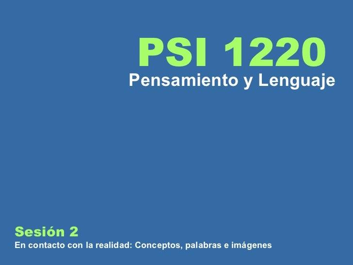 Sesión 2  En contacto con la realidad: Conceptos, palabras e imágenes PSI 1220 Pensamiento y Lenguaje