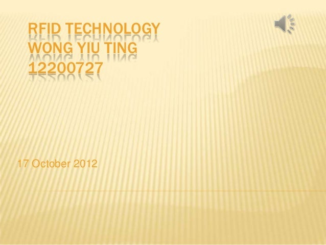 RFID TECHNOLOGY  WONG YIU TING  1220072717 October 2012
