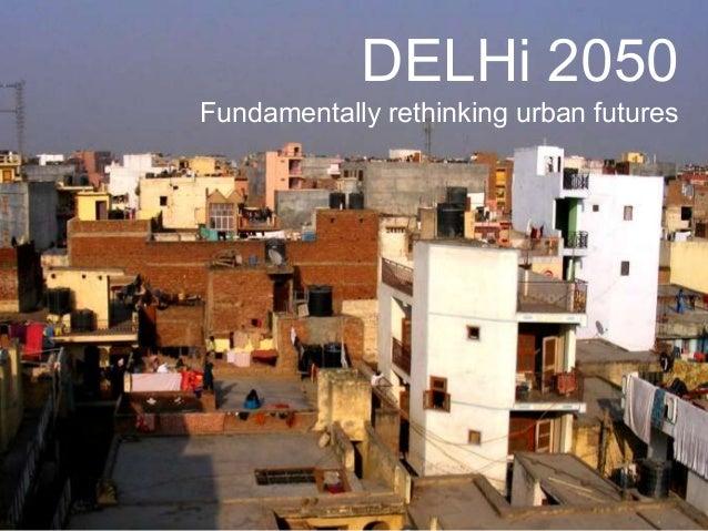 Delhi 2050 Phase 2                       DELHi 2050PEOPLE     Fundamentally rethinking urban futures