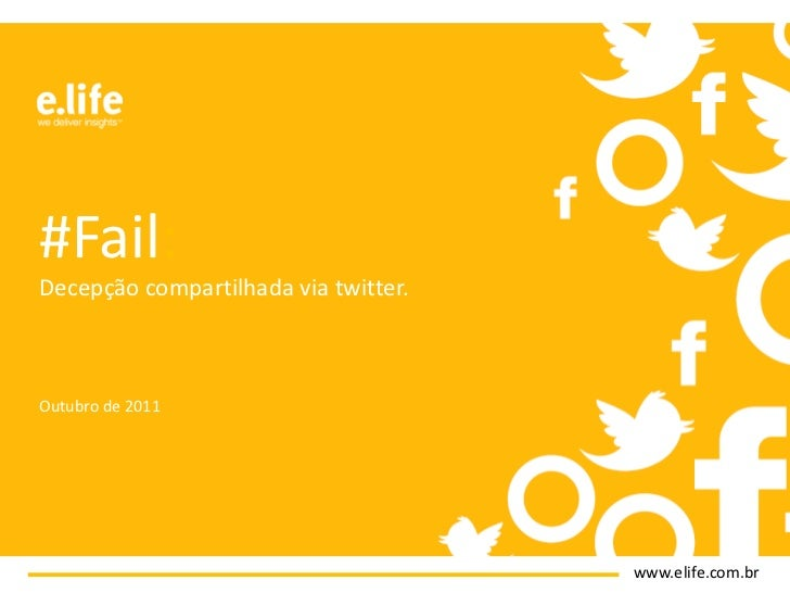 #Fail: Decepção compartilhada via twitter.    Outubro de 2011                                           www.elife.com.br
