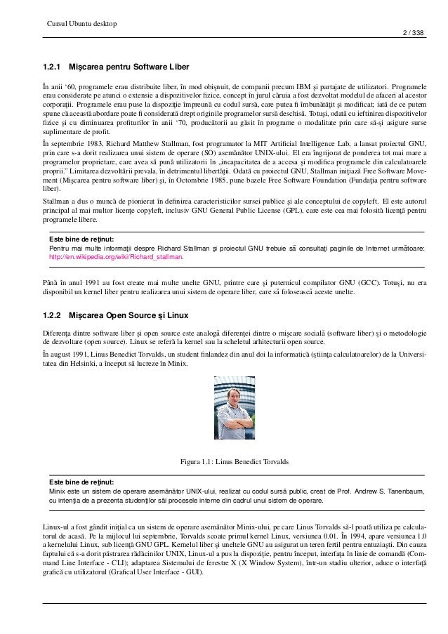 Cursul Ubuntu desktop 2 / 338 1.2.1 Mi¸scarea pentru Software Liber În anii '60, programele erau distribuite liber, în mod...