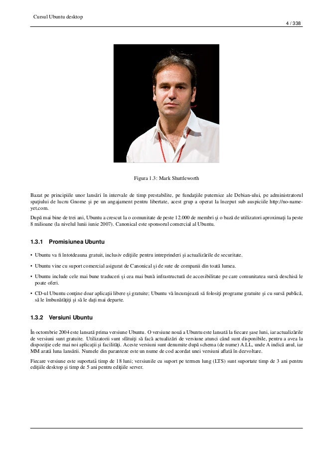 Cursul Ubuntu desktop 4 / 338 Figura 1.3: Mark Shuttleworth Bazat pe principiile unor lans˘ari în intervale de timp presta...