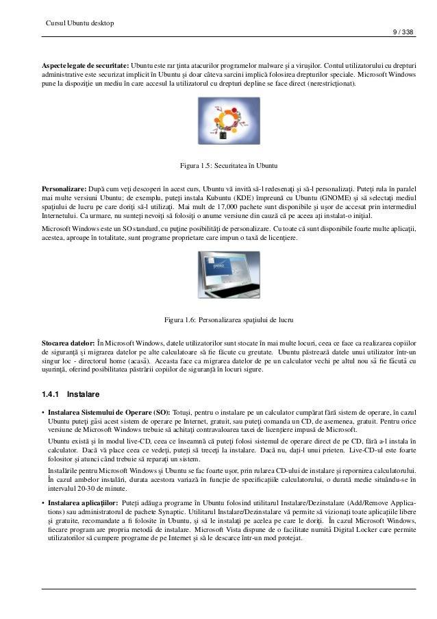 Cursul Ubuntu desktop 9 / 338 Aspecte legate de securitate: Ubuntu este rar ¸tinta atacurilor programelor malware ¸si a vi...