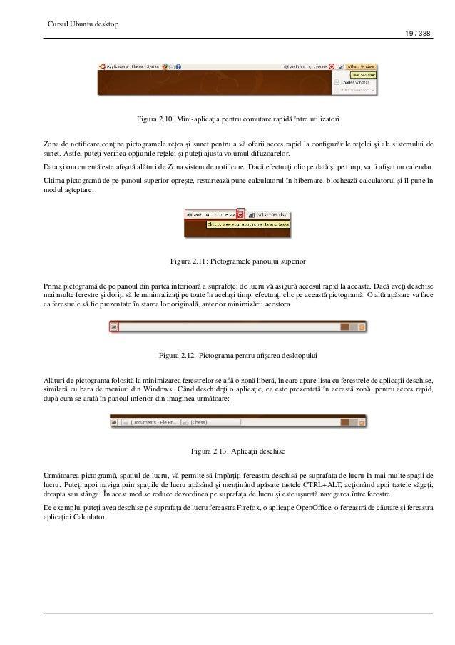 Cursul Ubuntu desktop 19 / 338 Figura 2.10: Mini-aplica¸tia pentru comutare rapid˘a între utilizatori Zona de notificare co...