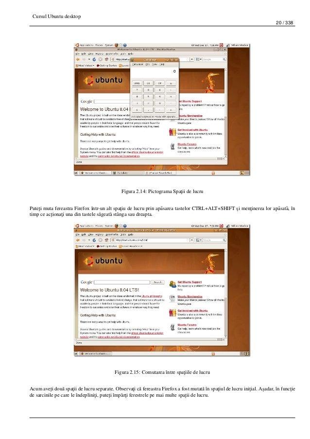 Cursul Ubuntu desktop 20 / 338 Figura 2.14: Pictograma Spa¸tii de lucru Pute¸ti muta fereastra Firefox într-un alt spa¸tiu...