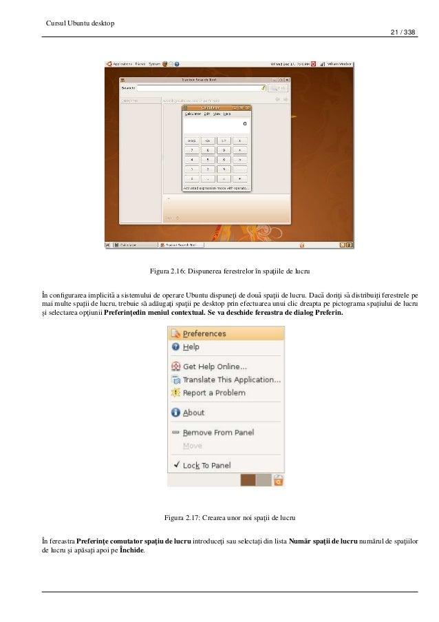 Cursul Ubuntu desktop 21 / 338 Figura 2.16: Dispunerea ferestrelor în spa¸tiile de lucru În configurarea implicit˘a a siste...