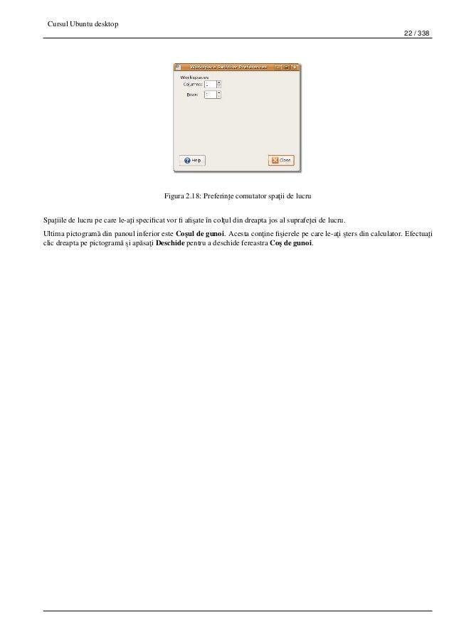 Cursul Ubuntu desktop 22 / 338 Figura 2.18: Preferin¸te comutator spa¸tii de lucru Spa¸tiile de lucru pe care le-a¸ti spec...