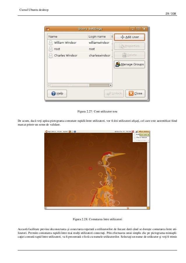 Cursul Ubuntu desktop 29 / 338 Figura 2.27: Cont utilizator nou De acum, dac˘a ve¸ti ap˘asa pictograma comutare rapid˘a în...