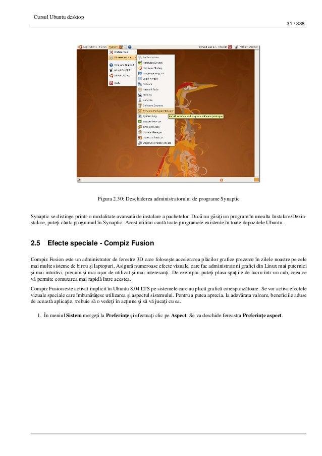 Cursul Ubuntu desktop 31 / 338 Figura 2.30: Deschiderea administratorului de programe Synaptic Synaptic se distinge printr...