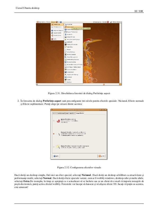 Cursul Ubuntu desktop 32 / 338 Figura 2.31: Deschiderea ferestrei de dialog Preferin¸te aspect 2. În fereastra de dialog P...