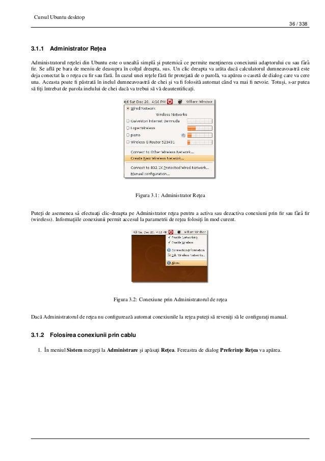 Cursul Ubuntu desktop 36 / 338 3.1.1 Administrator Re¸tea Administratorul re¸telei din Ubuntu este o unealt˘a simpl˘a ¸si ...