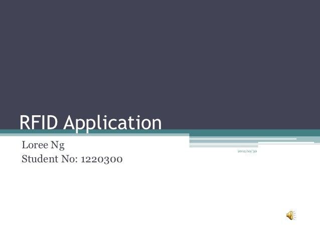 RFID ApplicationLoree Ng              2012/10/30Student No: 1220300