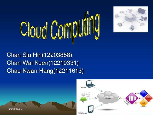 Chan Siu Hin(12203858)Chan Wai Kuen(12210331)Chau Kwan Hang(12211613)2012/10/30