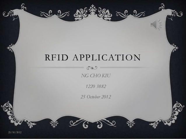 RFID APPLICATION                   NG CHO KIU                    1220 3882                  25 October 201225/10/2012