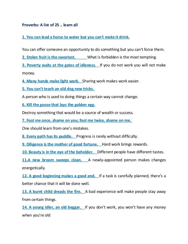 Proverbs: A list of 25 .. learn all 1. You can lead a horse to water but you can't make it drink. You can offer someone an...