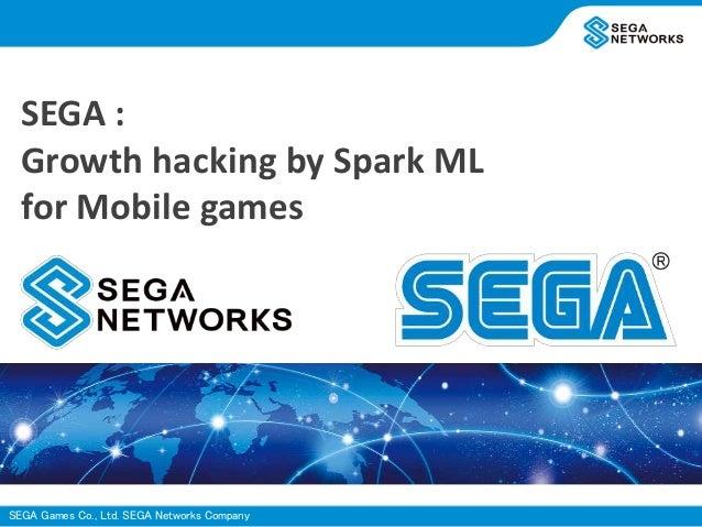 SEGA Games Co., Ltd. SEGA Networks Company SEGA : Growth hacking by Spark ML for Mobile games