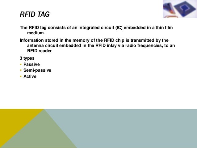 TYPES OF RFID TAGS       Active Tags          Semi-passive Tags               Passive Tags• Use a battery          • Conta...