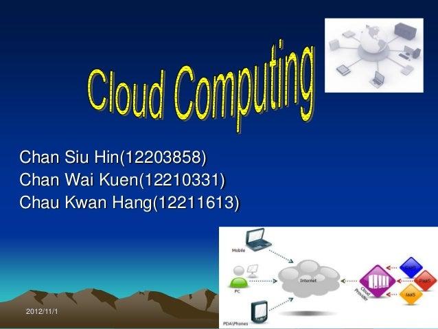Chan Siu Hin(12203858)Chan Wai Kuen(12210331)Chau Kwan Hang(12211613)2012/11/1