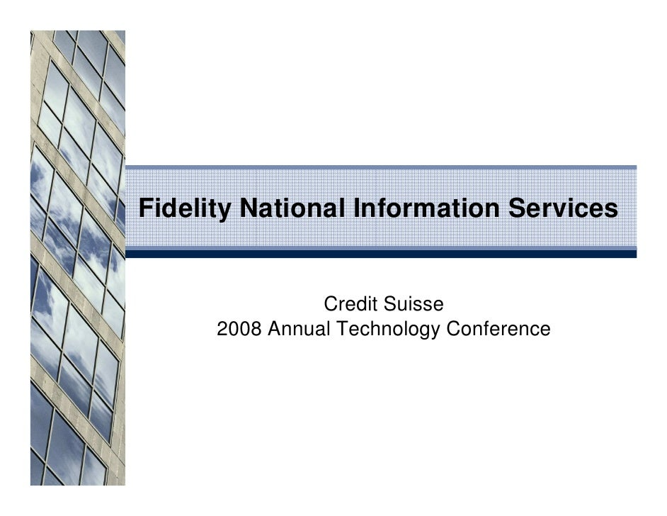 Fidelity National Information Services                   Credit Suisse       2008 Annual Technology Conference