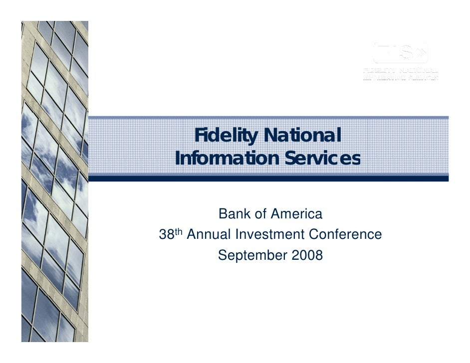 Fidelity National   Information Services           Bank of America 38th Annual Investment Conference          September   ...