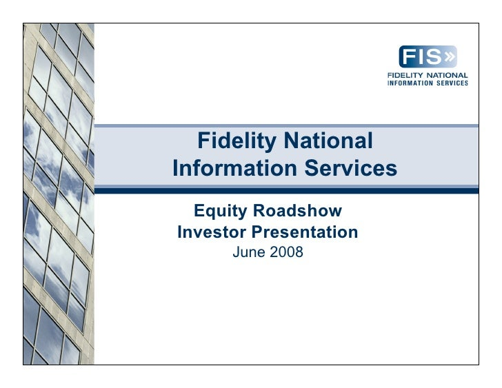Fidelity National Information Services   Equity Roadshow Investor Presentation       June 2008