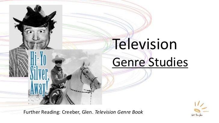 Television                                       Genre StudiesFurther Reading: Creeber, Glen. Television Genre Book