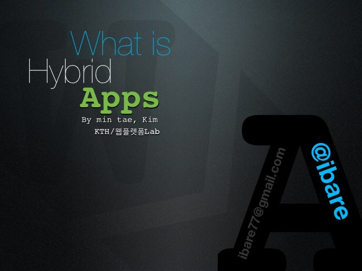 W What isHybrid   Apps   By min tae, Kim      KTH/웹플렛폼Lab                     ibar                         e77            ...