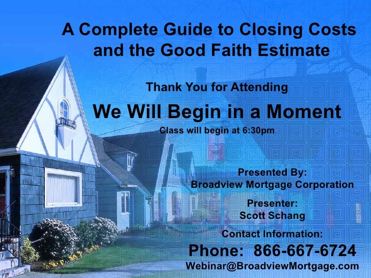 A Complete Guide to Closing Costs  and the Good Faith Estimate Thank You for Attending We Will Begin in a Moment Class wil...