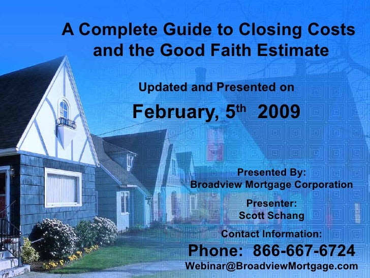 A Complete Guide to Closing Costs  and the Good Faith Estimate Updated and Presented on February, 5 th   2009 Presented By...
