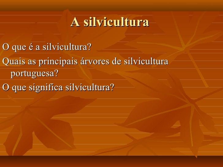 A silviculturaO que é a silvicultura?Quais as principais árvores de silvicultura portuguesa?O que significa silvicultura?