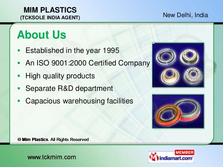 MIM PLASTICS(TCKSOLE INDIA AGENT)                  New Delhi, IndiaAbout Us Established in the year 1995 An ISO 9001:200...