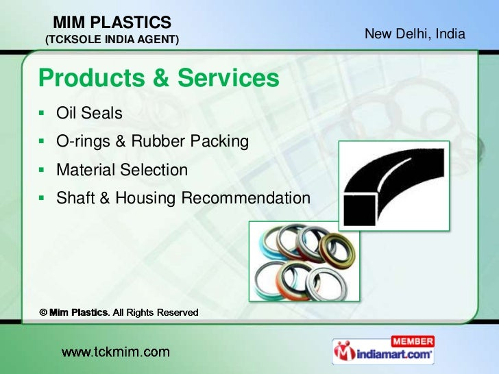 MIM PLASTICS (TCKSOLE INDIA AGENT)             New Delhi, IndiaProducts & Services Oil Seals O-rings & Rubber Packing M...