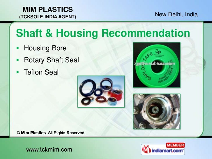 MIM PLASTICS(TCKSOLE INDIA AGENT)   New Delhi, IndiaShaft & Housing Recommendation Housing Bore Rotary Shaft Seal Teflo...