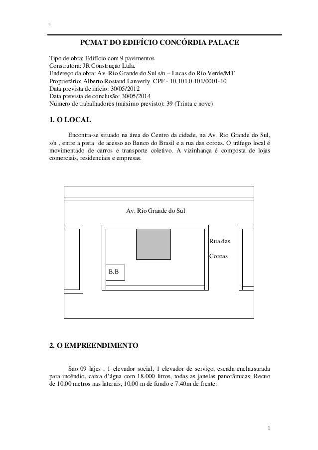 . 1 PCMAT DO EDIFÍCIO CONCÓRDIA PALACE Tipo de obra: Edifício com 9 pavimentos Construtora: JR Construção Ltda. Endereço d...