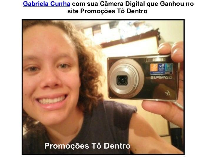 GabrielaCunhacomsuaCâmeraDigitalqueGanhouno              sitePromoçõesTôDentro                 PromoçõesTô...