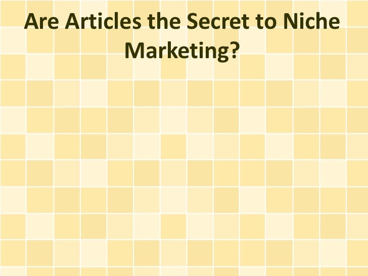 Are Articles the Secret to Niche          Marketing?