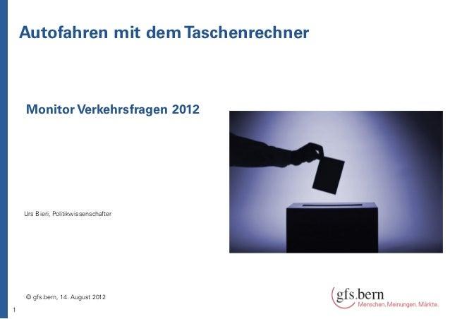 Autofahren mit dem Taschenrechner    Monitor Verkehrsfragen 2012    Urs Bieri, Politikwissenschafter    © gfs.bern, 14. Au...