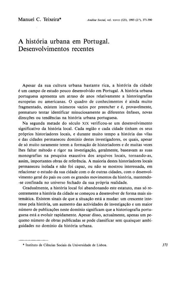Manuel C. Teixeira* Análise Social, vol. xxviii (121), 1993 (2.°), 371-390 A história urbana em Portugal. Desenvolvimentos...