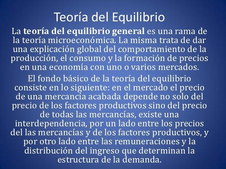 Teoría del EquilibrioLa teoría del equilibrio general es una rama dela teoría microeconómica. La misma trata de daruna exp...