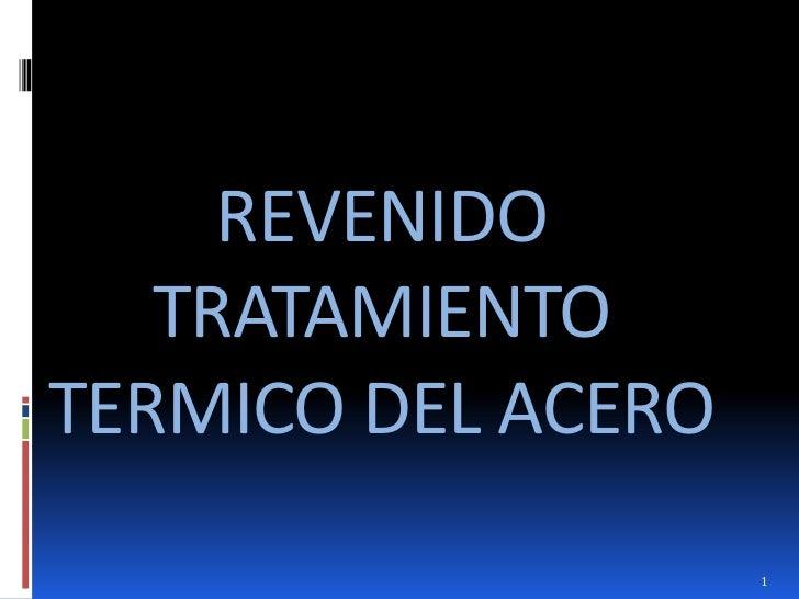 REVENIDO   TRATAMIENTOTERMICO DEL ACERO                    1