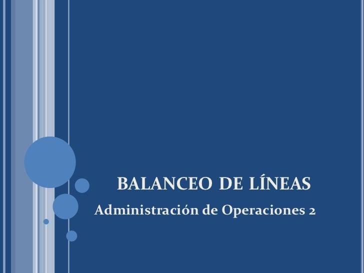 BALANCEO DE LÍNEASAdministración de Operaciones 2
